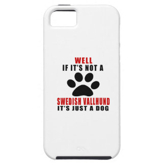 IF IT IS NOT SWEDISH VALLHUND IT'S JUST A DOG TOUGH iPhone 5 CASE