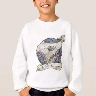 If It Means A a Lot to You Sweatshirt