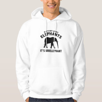 If It's Not About Elephants. It's Irrelephant. Hoodie
