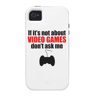 If It s Not About Video Games Don t Ask Me iPhone 4 Cover