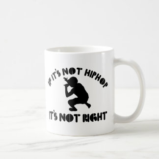 If it s not hiphop it s not right mugs