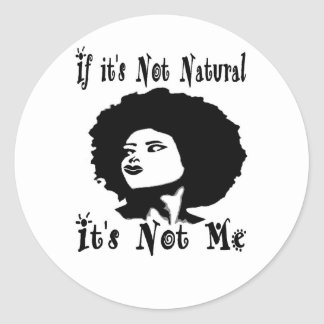 If it s Not natural It s not me by Kesa Kay Round Sticker