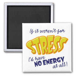 If it weren't for Stress Square Magnet