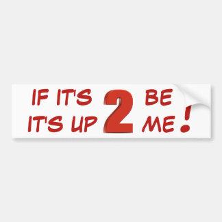 If It's 2 be, It's up 2 me! sticker
