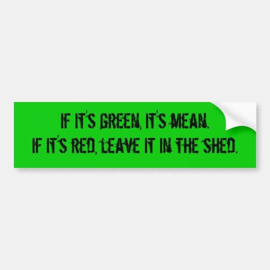 """""""If It's Green, It's Mean"""" Bumper Sticker"""