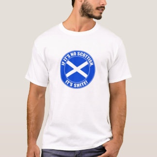 IF IT'S NO SCOTTISH, IT'S SHITE! T-Shirt