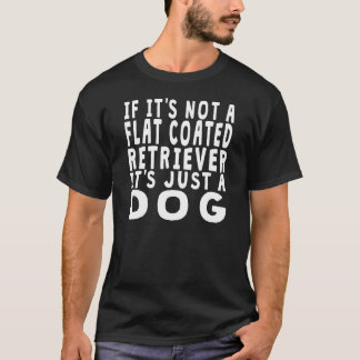 If It's Not A Flat-Coated Retriever T-Shirt