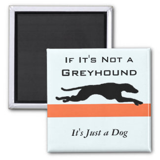 'If it's not a Greyhound' Refrigerator Magnets