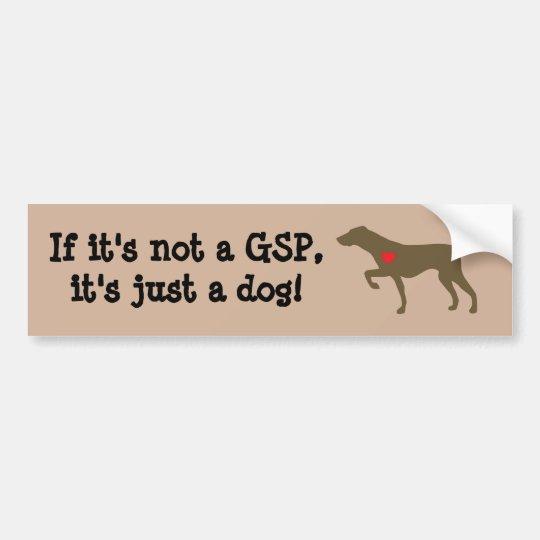 """""""If it's not a GSP, it's just a dog"""" Bumper Sticke Bumper Sticker"""