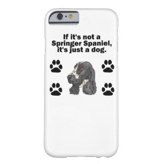 If It's Not A Springer Spaniel Barely There iPhone 6 Case