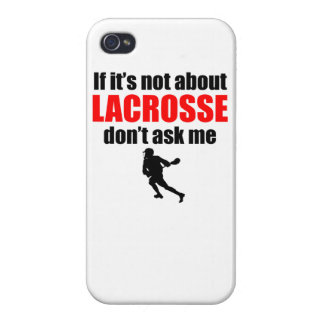 If It's Not About Lacrosse Don't Ask Me Cover For iPhone 4