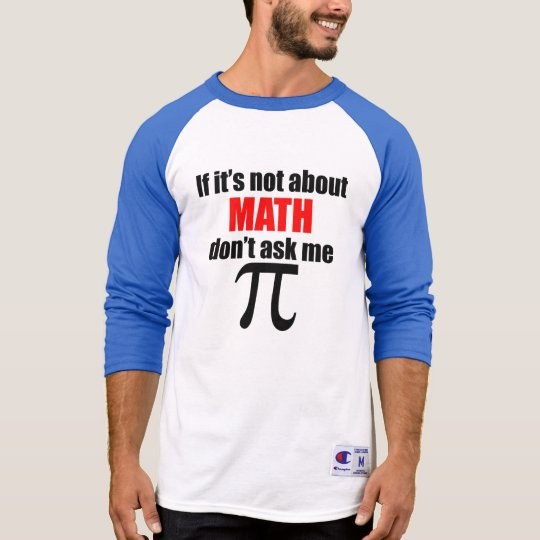 If It's Not About Math Don't Ask Me T-Shirt