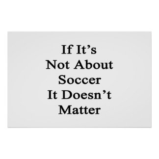 If It's Not About Soccer It Doesn't Matter Poster