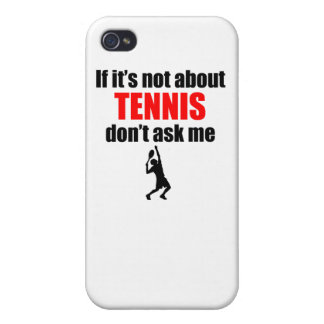 If It's Not About Tennis Don't Ask Me Covers For iPhone 4