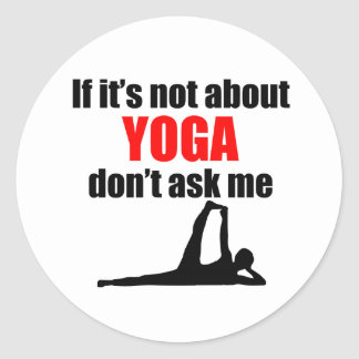 If It's Not About Yoga Don't Ask Me Round Sticker