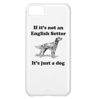 If It's Not An English Setter iPhone 5C Case