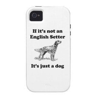If It's Not An English Setter iPhone 4 Cases