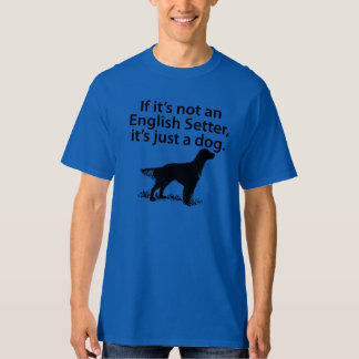 If It's Not An English Setter T-Shirt