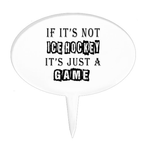 If it's not Ice Hockey It's just a game Cake Pick