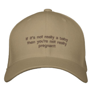 If it's not really a baby you're not pregnant hat embroidered hat