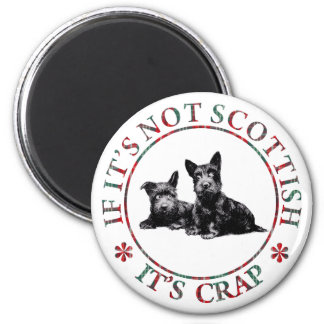 IF IT'S NOT SCOTTISH, IT'S CRAP 6 CM ROUND MAGNET