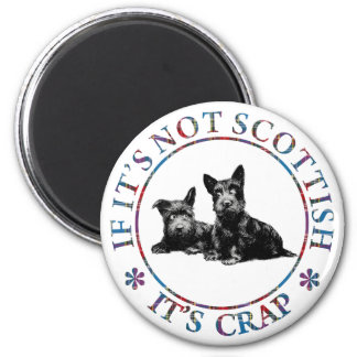 IF IT'S NOT SCOTTISH, IT'S CRAP MAGNET