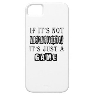 If it's not Wheelchair Basketball It's just a game iPhone 5 Covers