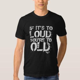 If it's to loud tee shirts