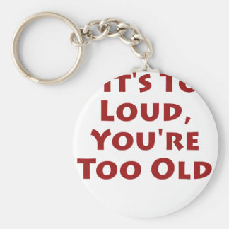 If It's Too Loud, You're Too Old Basic Round Button Key Ring