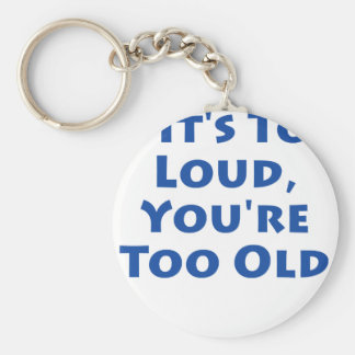 If It's Too Loud, You're Too Old! Basic Round Button Key Ring