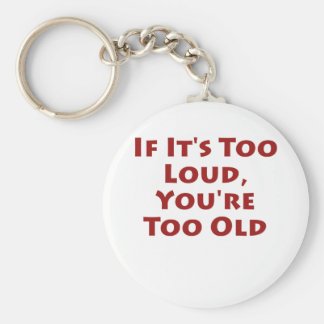 If It's Too Loud, You're Too Old Key Chain