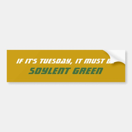 If It's Tuesday, It Must Be Soylent Green