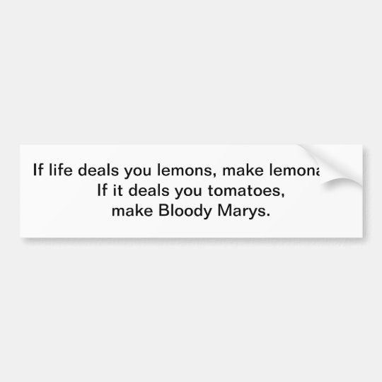 If life deals you lemons - bumper sticker