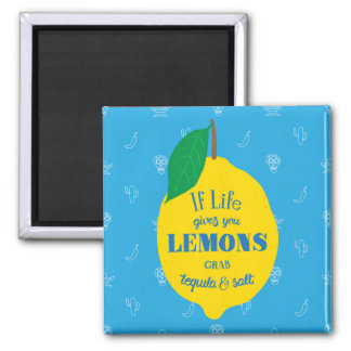 If Life Gives You Lemons, Grab Tequila And Salt Square Magnet