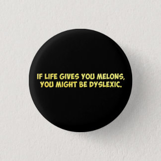 If Life Gives you Melons, You Might Be Dyslexic 3 Cm Round Badge