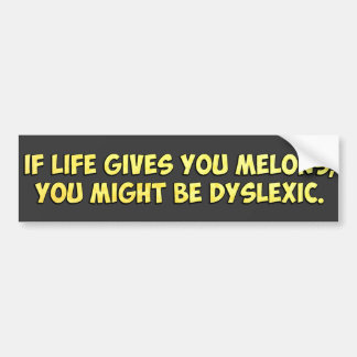 If Life Gives you Melons, You Might Be Dyslexic Bumper Sticker