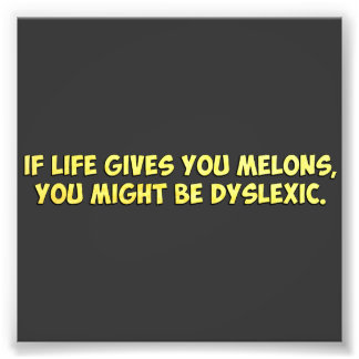 If Life Gives you Melons, You Might Be Dyslexic Photo Art