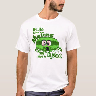 If Life Gives You Melons You Might Be Dyslexic T-Shirt