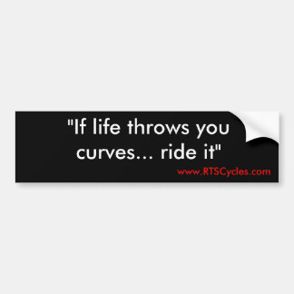 """If life throws you curves... ride it"", www.RTS... Bumper Sticker"