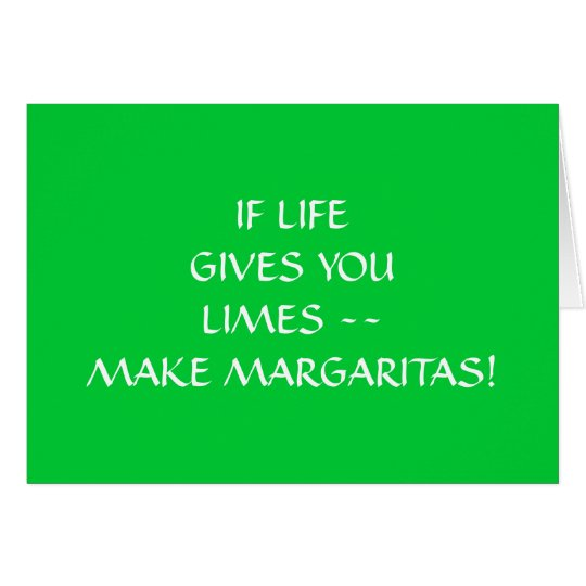IF LIVE GIVES U LIMES MAKE MARGARITAS BIRTHDAY CARD