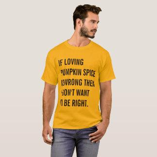 If Loving Pumpkin Spice is Wrong... T-Shirt