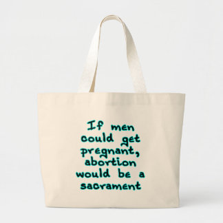 If men could get pregnant, abortion would... jumbo tote bag