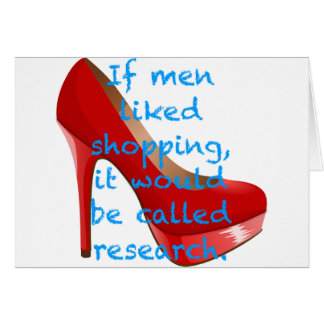 If men liked shopping it would be called research card