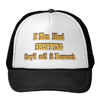 If men liked shopping, they'd call it research trucker hat