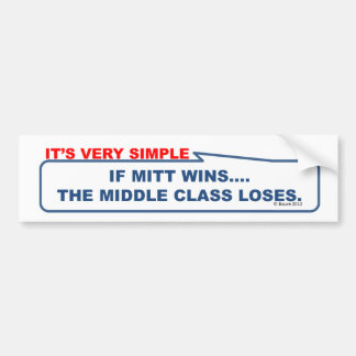 If Mitt wins, the middle class loses. Bumper Sticker