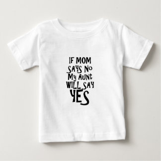 If mom say no my aunt say yes t shirt