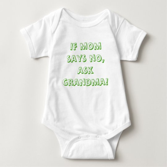 If mum says no, ask grandma! baby bodysuit