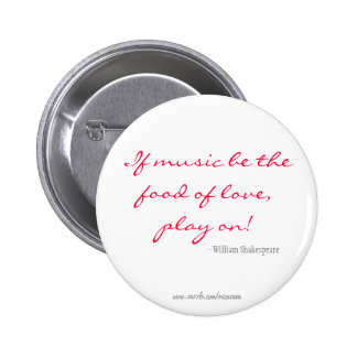If music be the food of love, play on! 6 cm round badge