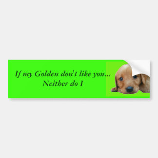 If My Golden don't like you... Bumper Sticker
