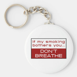 If my smoking bothers you... don't breathe key ring